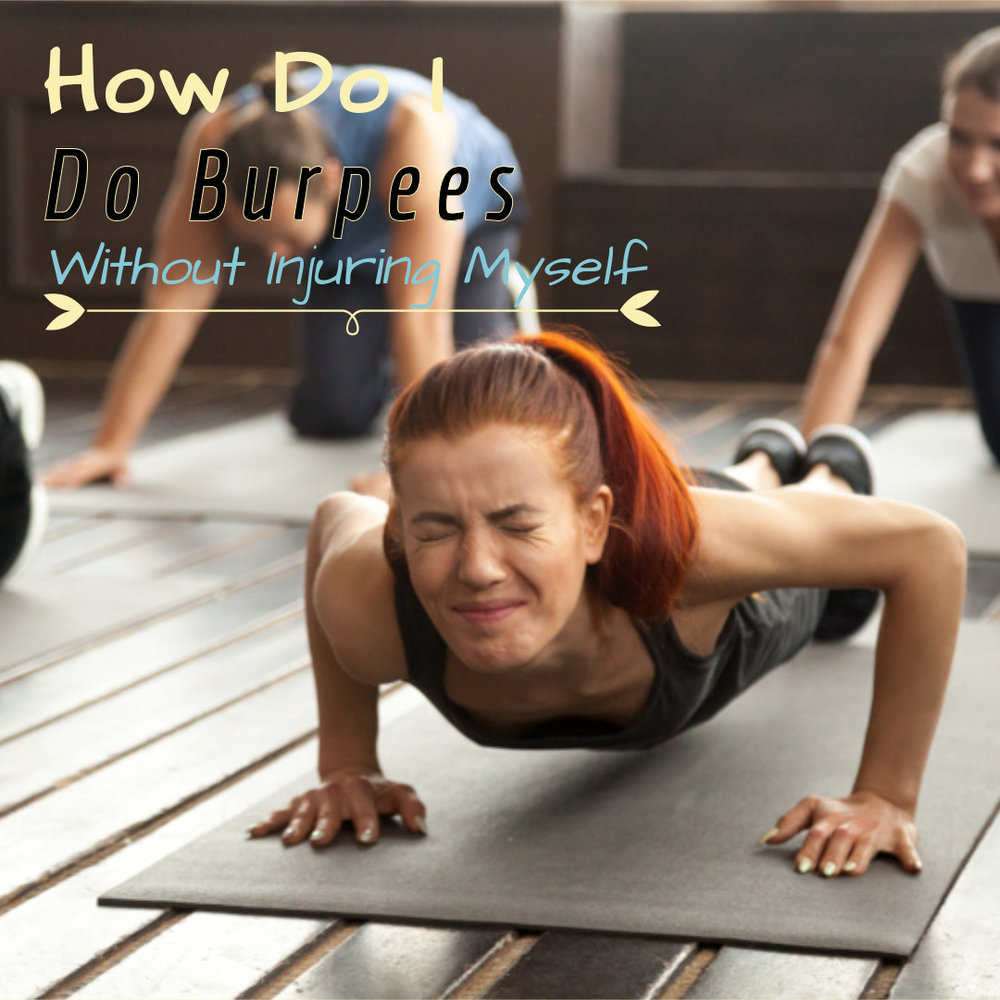 How Do I Do Burpees Without Hurting Myself?