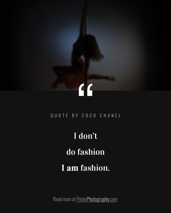 I don't do fashion I am fashion by Coco Chanel.