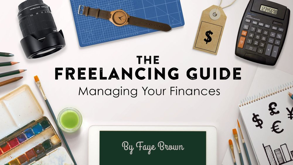 THE FREELANCING GUIDE - MANAGING YOUR FINANCES