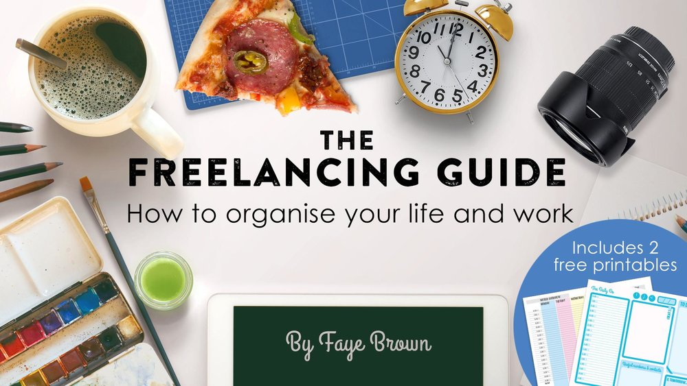 THE FREELANCING GUIDE - HOW TO ORGANISE YOUR LIFE AND WORK