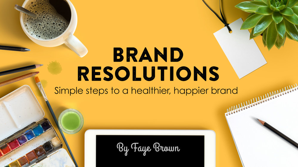BRAND RESOLUTIONS :  SIMPLE STEPS TO A HEALTHIER, HAPPIER BRAND