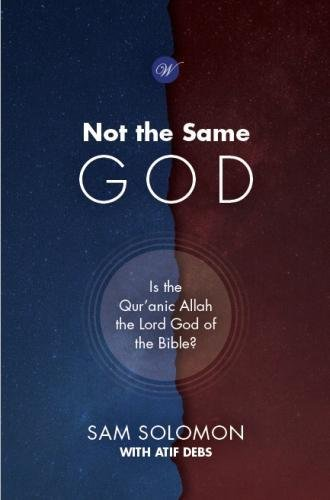 Not The Same God - Refutes the claim that Allah is the same as the God of the Bible