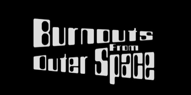 Burnouts from Outer Space
