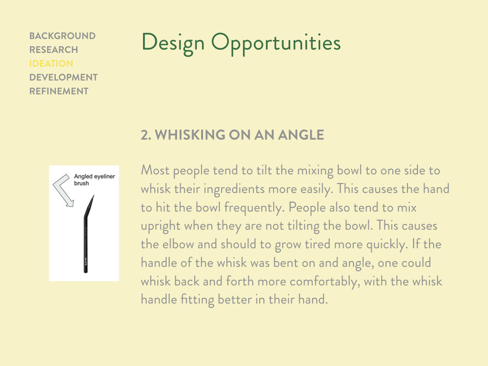 After identifying design opportunities, we decided to focus primarily on whisking on an angle.