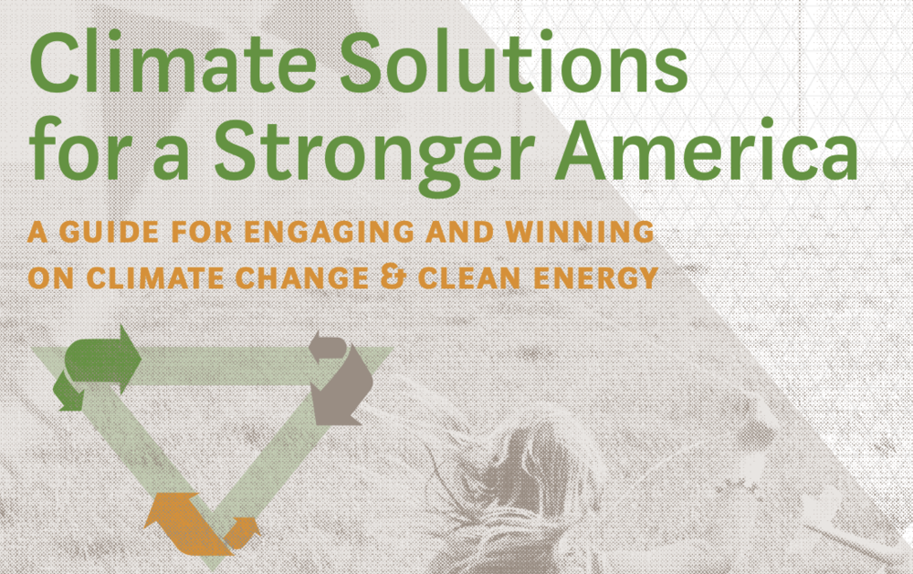 Climate Communication guide - This user-friendly playbook provides a messaging triangle that empowers climate leaders to address the urgency of the climate threat and the promise of bold climate solutions.