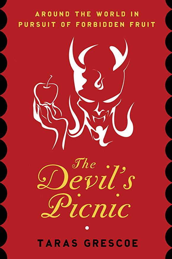 The Devil's Picnic: Travels Through the Underworld of Food and Drinkby Taras Grescoe -