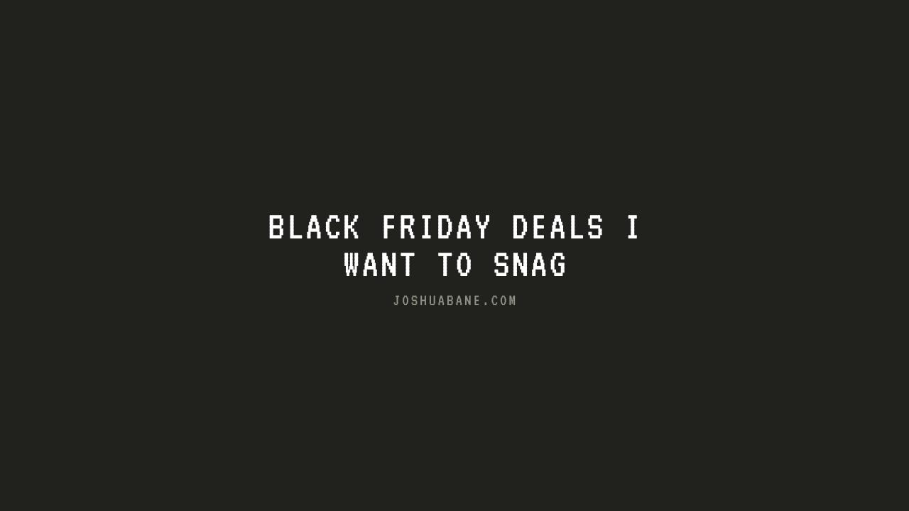 Black Friday Deals I Want To Snag Joshua Bane