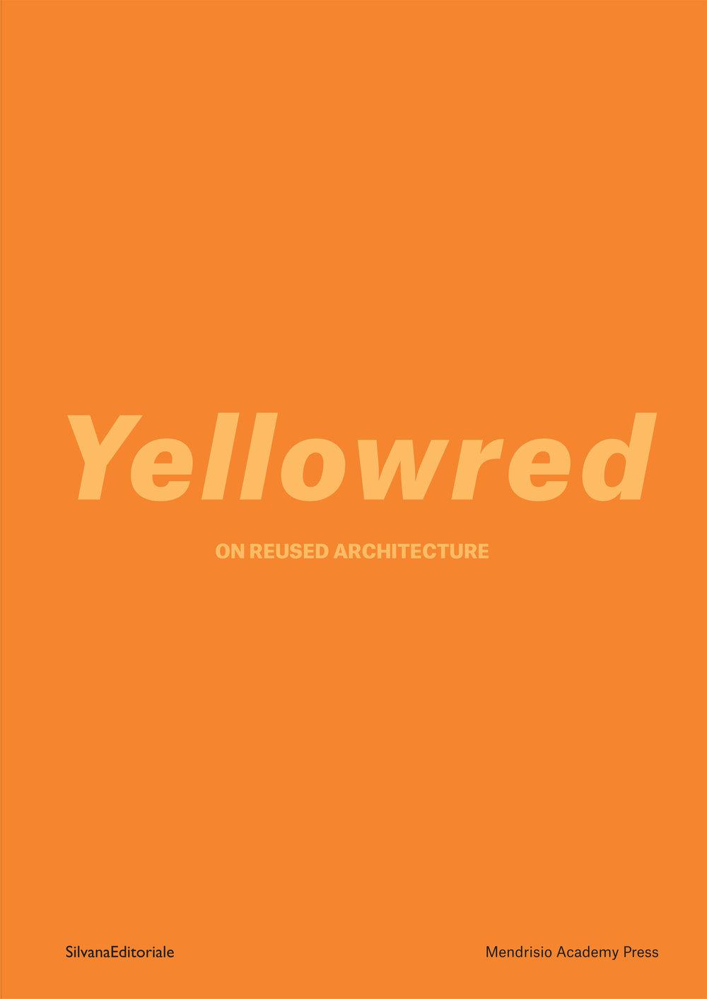 YELLOWRED: On Reused Architecture Curators: Martin Boesch, Laura Lupini, João F. Machado, Federico Pompignoli  Mendrisio Academy Press / Silvana Editoriale  2017