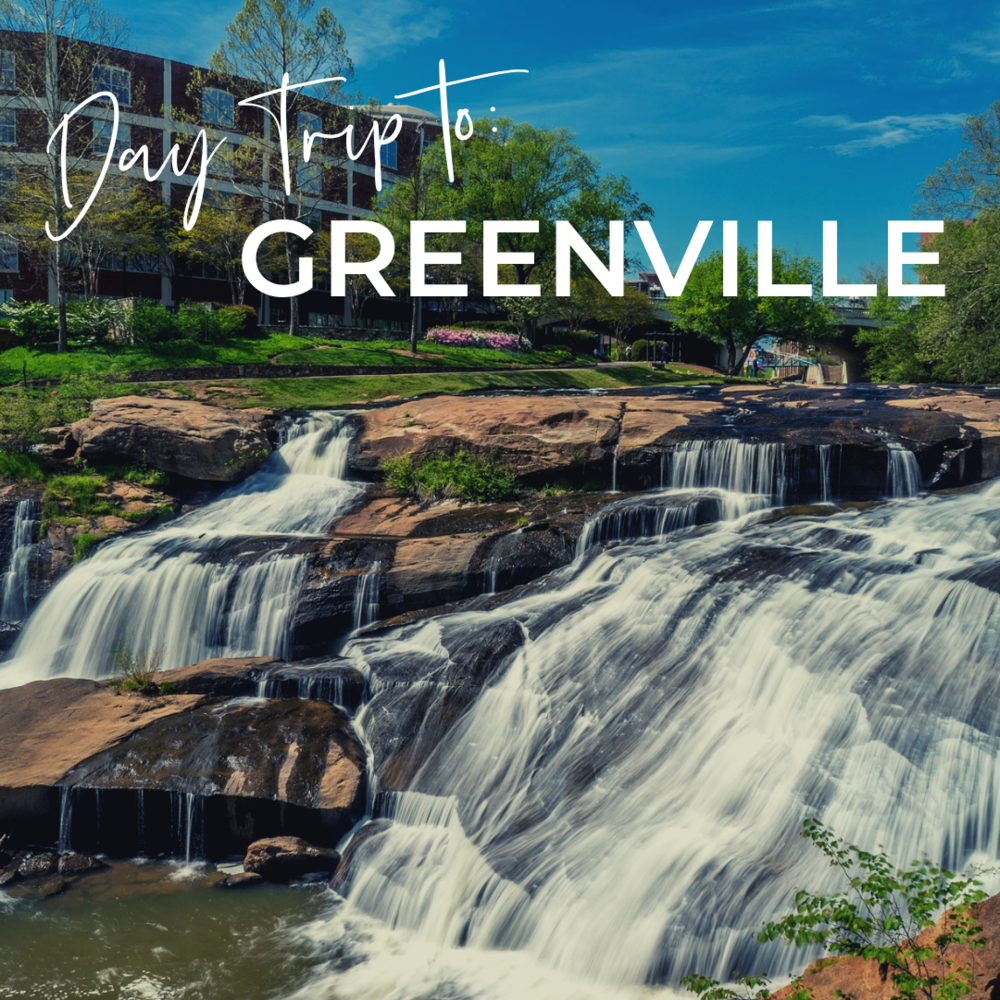 A Day Trip to Greenville, SC