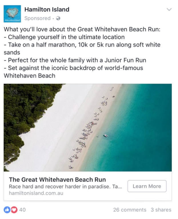 The Great Whitehaven Beach Run brings in a host of runners in the offseason for a once-a-year chance to race on one of the most beautiful beaches on Earth. Hamilton Island runs targeted Facebook ads to reach their exact target-market: runners with families in capital cities across Australia.