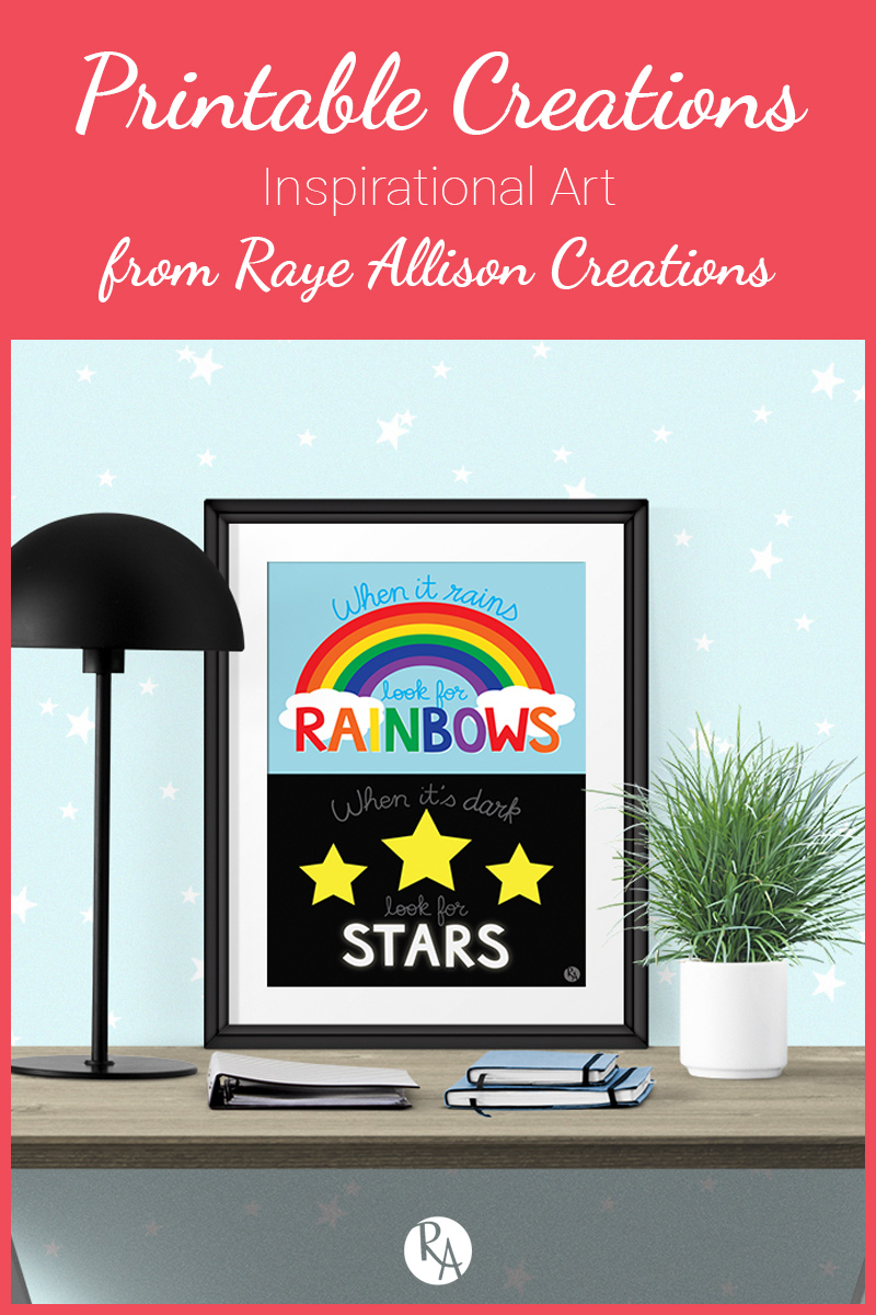 Free inspirational printable from Raye Allison Creations. This week the quote is a reminder to find the rainbows and stars in a situation. Printables are great for home or office decor, classrooms, church bulletin boards, and so much more!