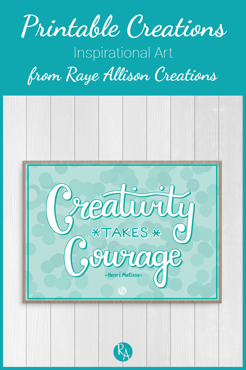 "Free inspirational printable from Raye Allison Creations. This week's quote is by Henri Matisse, ""Creativity takes courage."" Printables are great for home or office decor, classrooms, church bulletin boards, and so much more!"