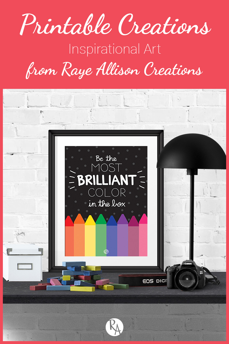 """Free inspirational printable from Raye Allison Creations. This week's quote is """"Be the most brilliant color in the box."""" Printables are great for home or office decor, classrooms, church bulletin boards, and so much more!"""