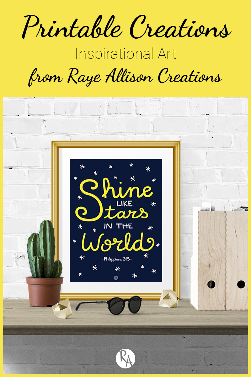 """Free inspirational printable from Raye Allison Creations. This week is a verse from Philippians, """"...Shine like stars in the world."""" Printables are great for home or office decor, classrooms, church bulletin boards, and so much more!"""