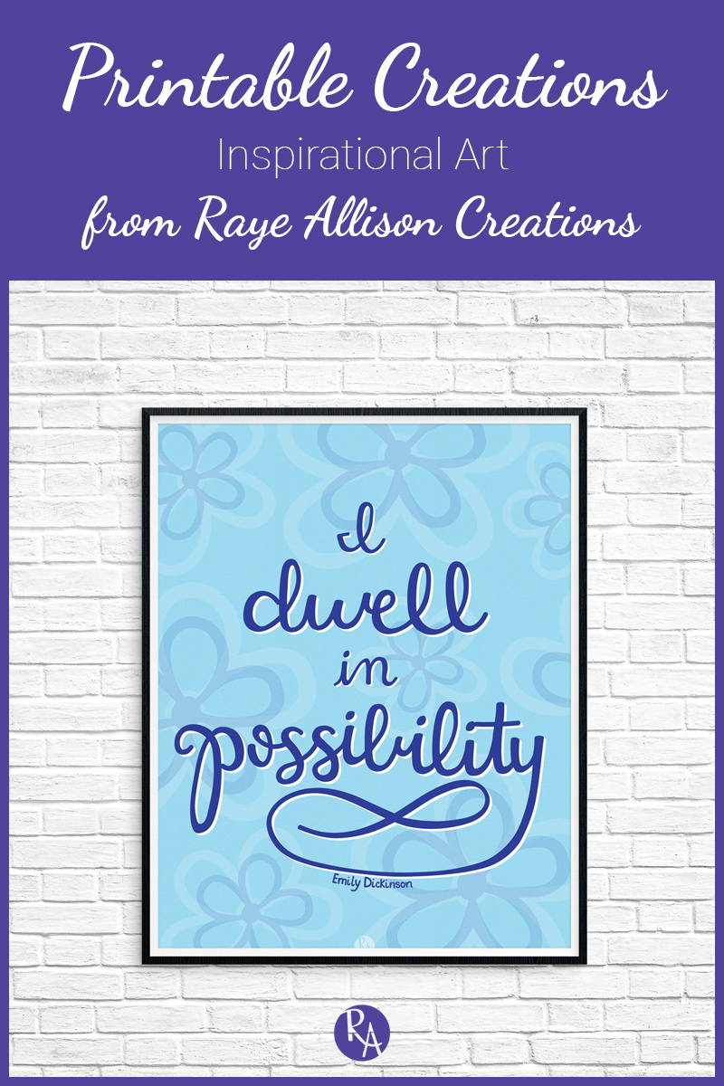 "Free inspirational printable from Raye Allison Creations. This week's quote is from Emily Dickinson, ""I dwell in possibility."" Printables are great for home or office decor, classrooms, church bulletin boards, and so much more!"