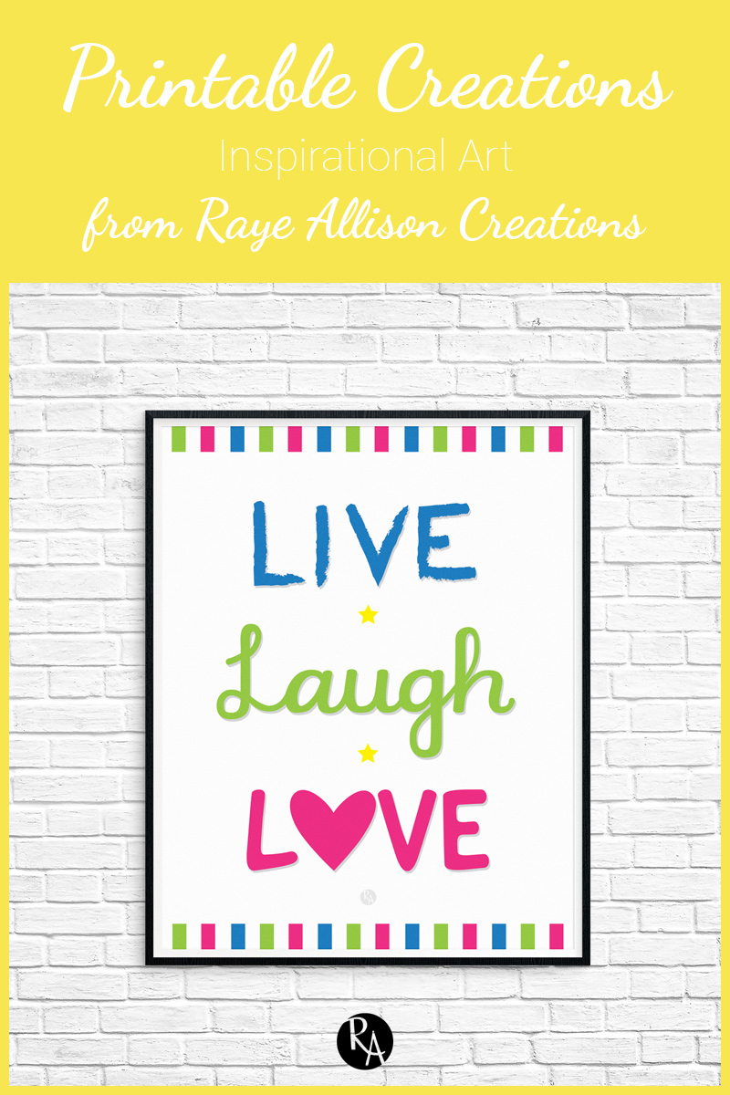 "Free inspirational printable from Raye Allison Creations. This week's quote is from""Live, Laugh, Love."" Printables are great for home or office decor, classrooms, church bulletin boards, and so much more!"
