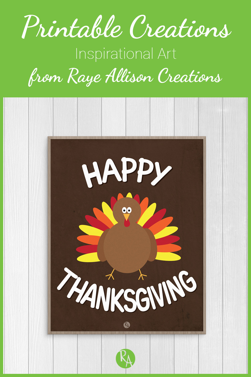 Free inspirational printable from Raye Allison Creations. This week's printable is helping you decorate for your Thanksgiving gathering. Happy Thanksgiving! Printables are great for home or office decor, classrooms, church bulletin boards, and so much more!