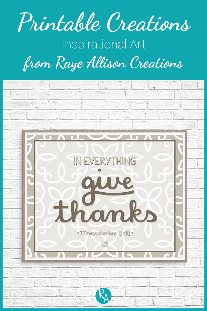 "Free inspirational printable from Raye Allison Creations. This week's printable is celebrating Thanksgiving with a bible verse from Thessalonians, ""In everything give thanks."" Printables are great for home or office decor, classrooms, church bulletin boards, and so much more!"