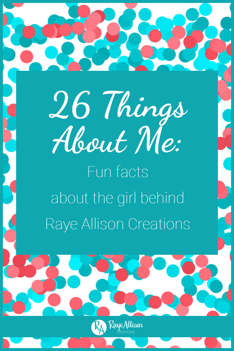 My birthday is this week--I am turning 26--so I wanted to kick off my birthday week with a little introduction to the girl behind Raye Allison Creations. So keep reading to learn 26 things about me from some of the basics to where my love for design and lettering came from.