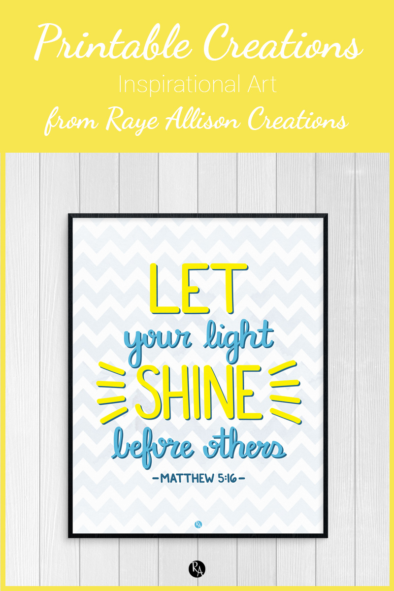 "Free inspirational printable wall art from Raye Allison Creations. This week's printable is a verse from Matthew, ""Let your light shine before others."" Printables are great for home or office decor, classrooms, church bulletin boards, and so much more!"