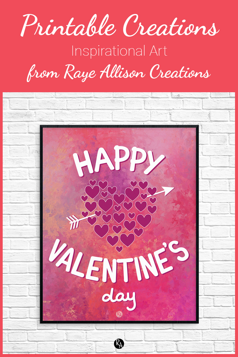 "Free inspirational printable wall art from Raye Allison Creations. This week's printable is part of my ""A Year of Printables"" project to help you decorate for Valentine's Day. Printables are great for home or office decor, classrooms, church bulletin boards, and so much more!"