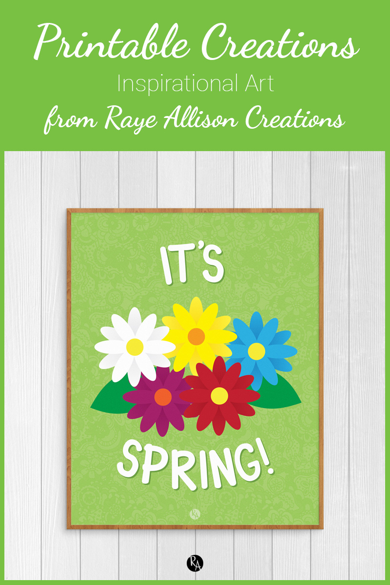 Free inspirational printable wall art from Raye Allison Creations.This week's printable is a helping you decorate for Spring! Printables are great for home or office decor, classrooms, church bulletin boards, and so much more!