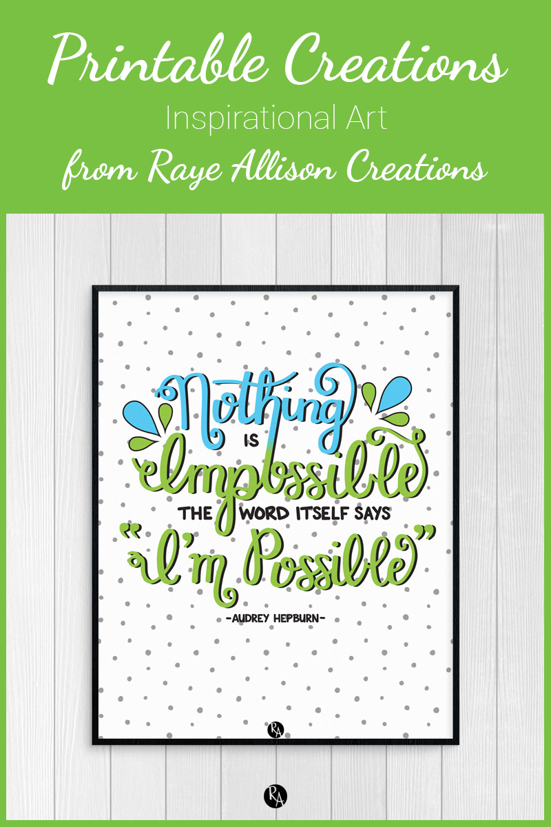 "Free inspirational printable wall art from Raye Allison Creations. This week's printable is a Audrey Hepburn quote, ""Nothing is impossible, th word itself says 'I'm possible.'"" Printables are great for home or office decor, classrooms, church bulletin boards, and so much more!"