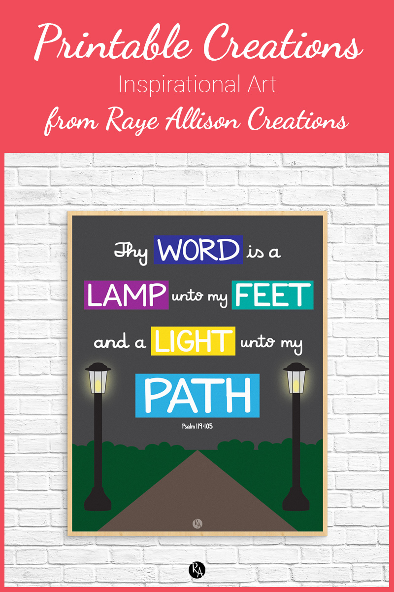 "Free inspirational printable wall art from Raye Allison Creations. This week's printable is a bible verse from Psalms, ""Thy word is a lamp unto my feet and a light unto my path."" Printables are great for home or office decor, classrooms, church bulletin boards, and so much more!"