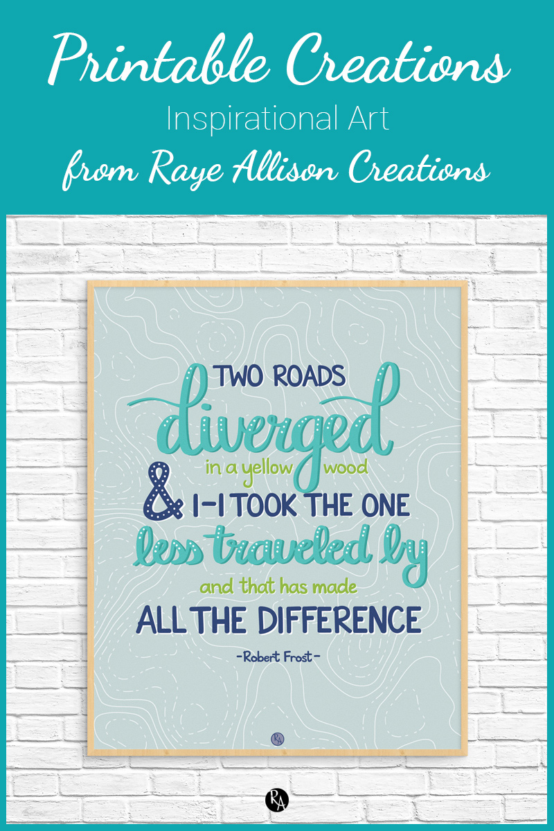 "Free inspirational printable wall art from Raye Allison Creations. This week's printable is a Robert Frost quote ""Two roads diverged in a yellow wood & I--I took the one less traveled by and that has made all the difference."" Printables are great for home or office decor, classrooms, church bulletin boards, and so much more!"