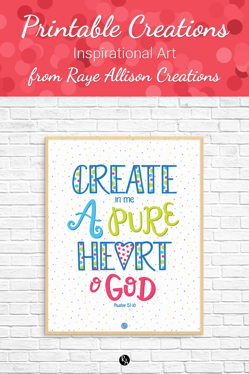 """Free inspirational printable wall art from Raye Allison Creations. This week's printable is a verse from Psalms, """"Create in me a pure heart, O God."""" Printables are great for home or office decor, classrooms, church bulletin boards, and so much more!"""