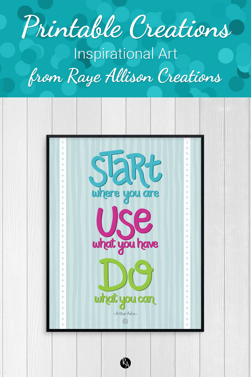 "Free inspirational printable wall art from Raye Allison Creations. This week's printable is an Arthur Ashe quote, ""Start where you are, use what you have, do what you can."" Printables are great for home or office decor, classrooms, church bulletin boards, and so much more!"