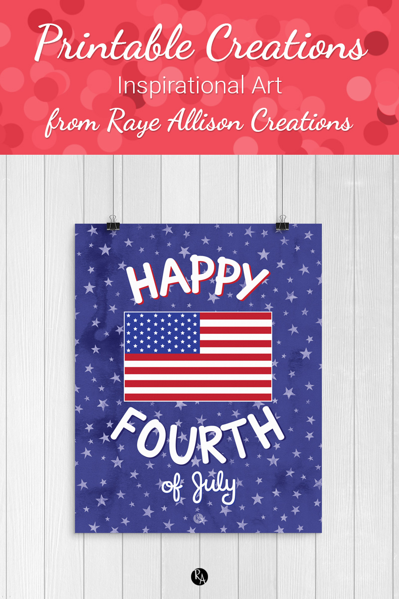 Free inspirational printable wall art from Raye Allison Creations. This week's printable is part of my Year in Printables to help you decorate for the Fourth of July weekend! Printables are great for home or office decor, classrooms, church bulletin boards, and so much more!