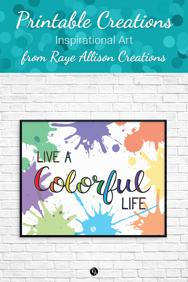 "Free inspirational printable wall art from Raye Allison Creations. This week's printable quote is ""Live a colorful life!"" Printables are great for home or office decor, classrooms, church bulletin boards, and so much more!"