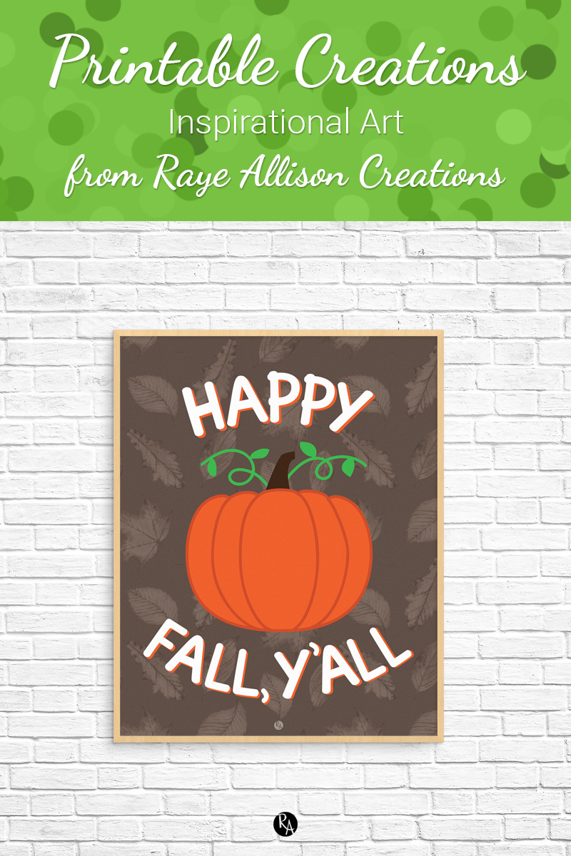 "Free inspirational printable wall art from Raye Allison Creations. This week's printable quote is part of my Year of Printables to help you decorate for fall. ""Happy Fall, Y'all!"" Printables are great for home or office decor, classrooms, church bulletin boards, and so much more!"