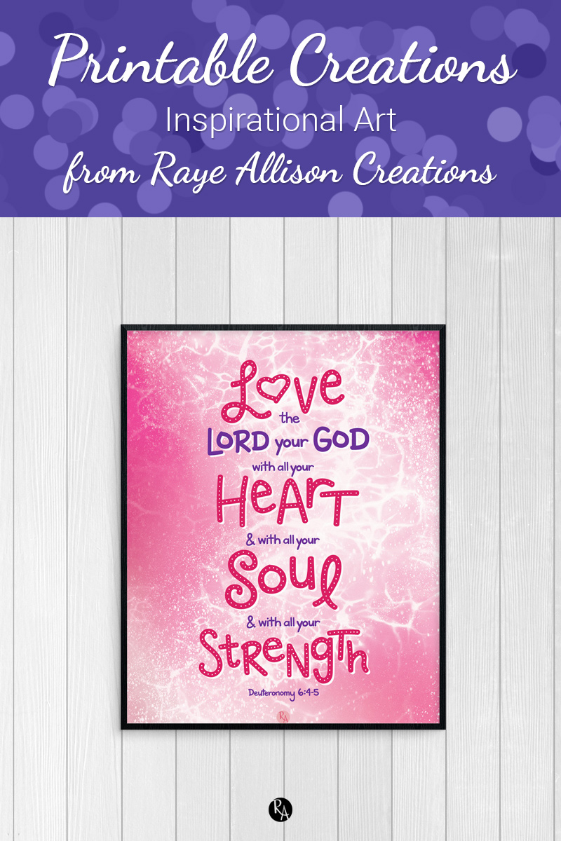 """Free inspirational printable wall art from Raye Allison Creations. This week's printable quote is a bible verse from Deuteronomy, """"Love the Lord your God with all your heart, and with all your soul, and with all your strength."""" Printables are great for home or office decor, classrooms, church bulletin boards, and so much more!"""