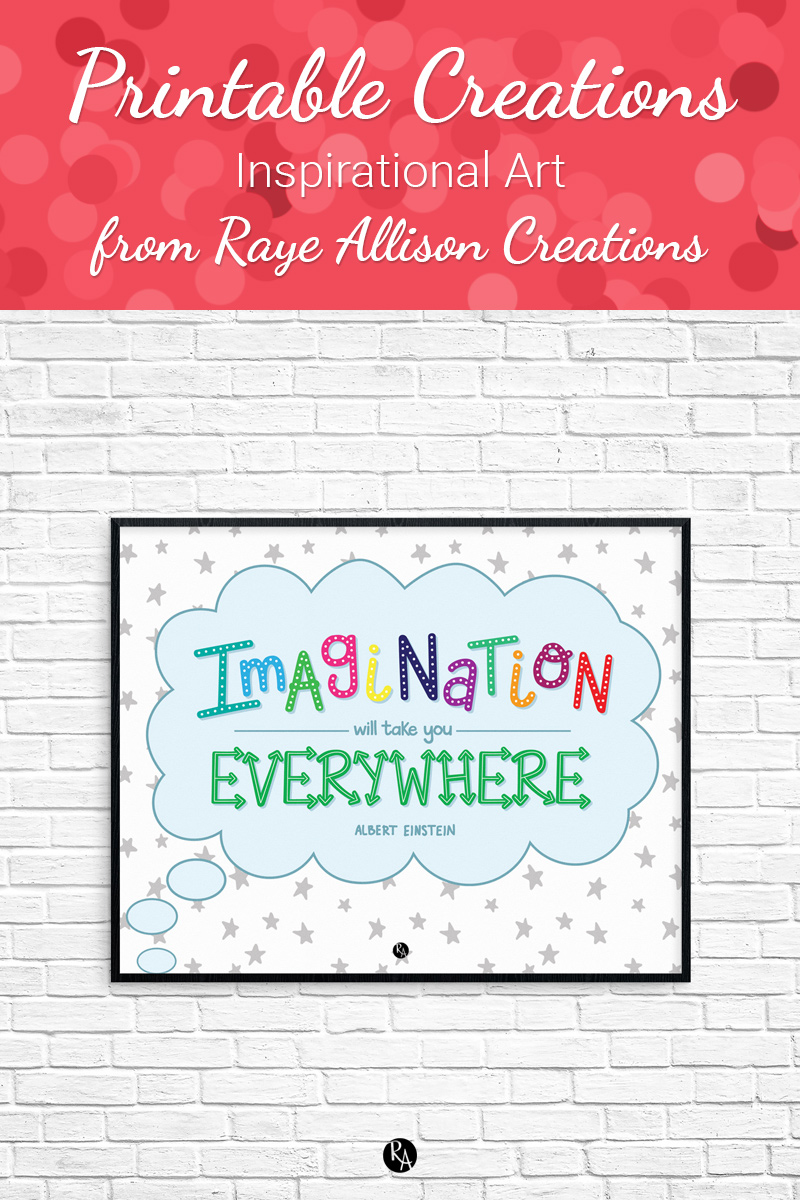 "Free inspirational printable wall art from Raye Allison Creations. This week's printable quote is by Albert Einstein, ""Imagination will take you everywhere."" Printables are great for home or office decor, classrooms, church bulletin boards, and so much more!"