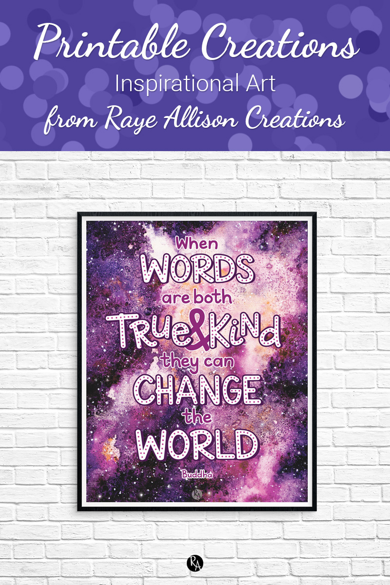 """Free printable Buddha quote from Raye Allison Creations. This week's printable quote is, """"When words are both true and kind, they can change the world."""" Printables are great for home or office decor, classrooms, church bulletin boards, and so much more!"""