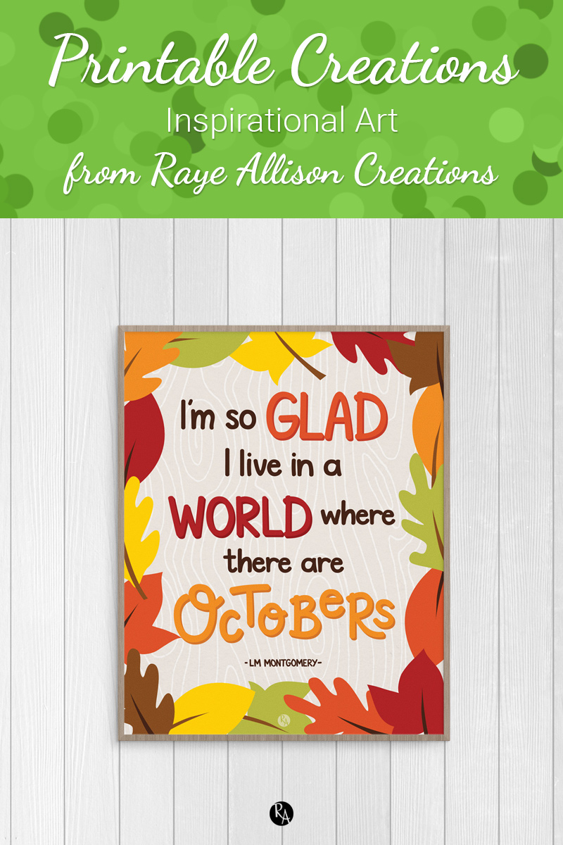 "Anne of Green Gables Octobers quote printable from Raye Allison Creations. This week's printable quote is by LM Montgomery, ""I'm so glad I live in a world where there are Octobers."" Printables are great for home or office decor, classrooms, church bulletin boards, and so much more!"