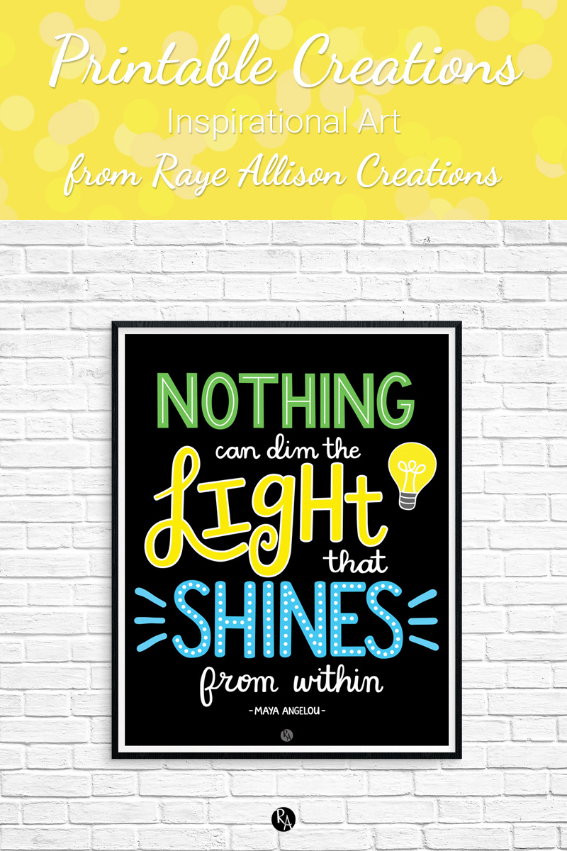 "Maya Angelou quote printable from Raye Allison Creations. This week's printable quote from Maya Angelou is, ""Nothing can dim the light that shines from within."" Printables are great for home or office decor, classrooms, church bulletin boards, and so much more!"