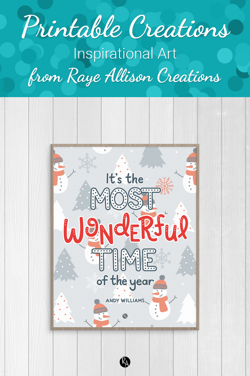 "Most wonderful time of the year printable from Raye Allison Creations. This week's printable quote from Andy Williams is, ""It's the most wonderful time of the year."" Printables are great for home or office decor, classrooms, church bulletin boards, and so much more!"
