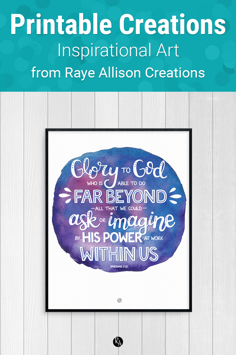 """Ephesians 3:20 bile verse printable from Raye Allison Creations. This week's printable bible verse is, """"Glory to God, who is able to do far beyond all that we could ask or imagine by His power at work within us."""" Printables are great for home or office decor, classrooms, church bulletin boards, and so much more!"""