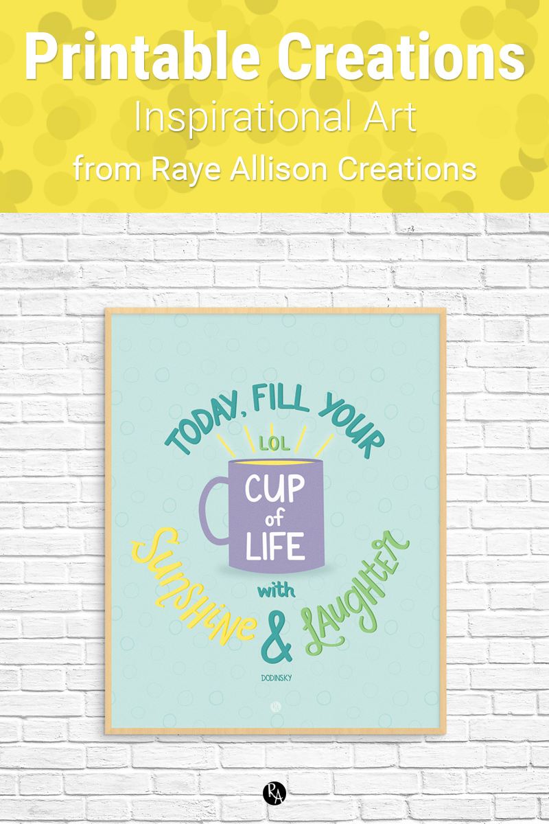 """Sunshine & Laughter Dodinsky quote printable from Raye Allison Creations. This week's printable quote is, """"Today, fill your cup with sunshine & laughter."""" Printables are great for home or office decor, classrooms, church bulletin boards, and so much more!"""