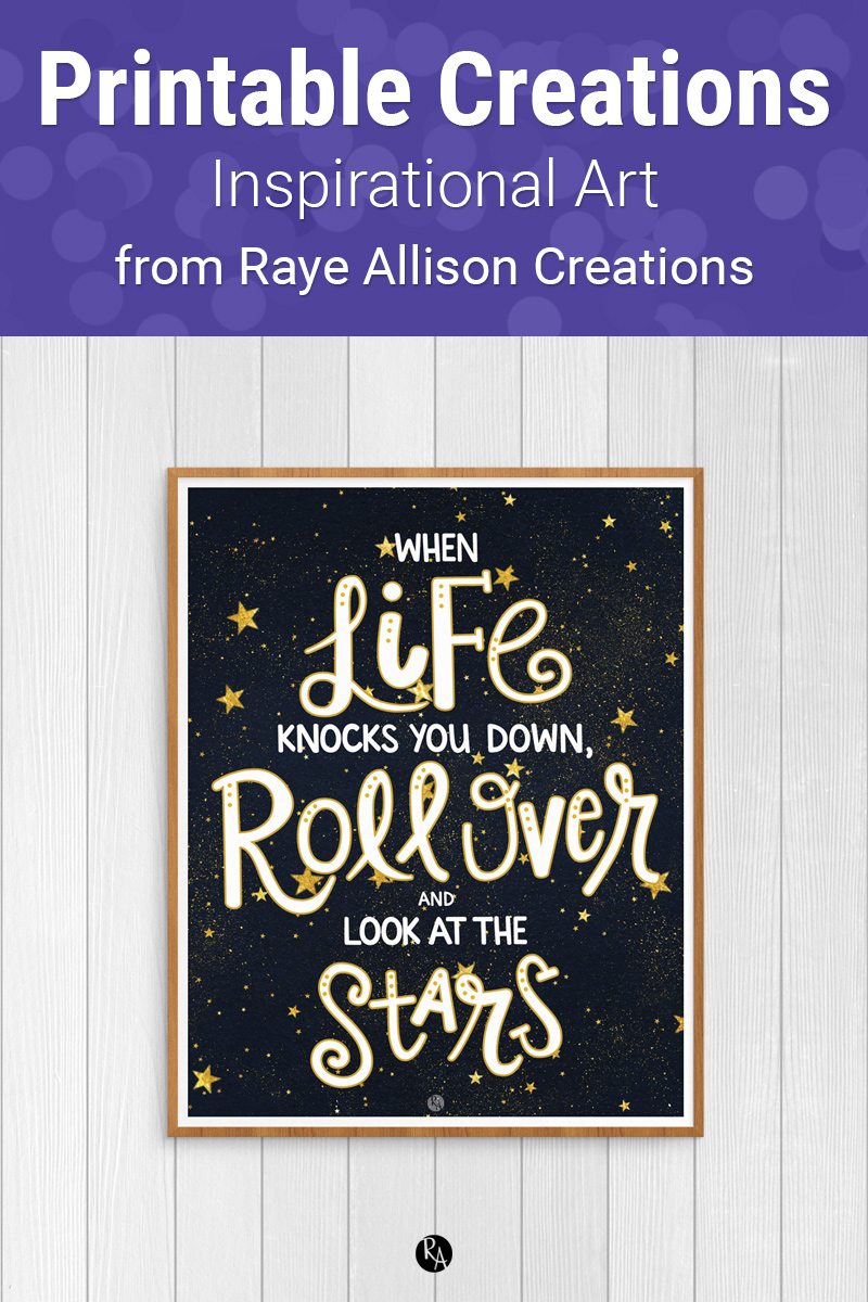 "Look At The Stars Quote Printable from Raye Allison Creations. This week's printable quote is, ""When life knocks you down, roll over and look at the stars."" Printables are great for home or office decor, classrooms, church bulletin boards, and so much more!"