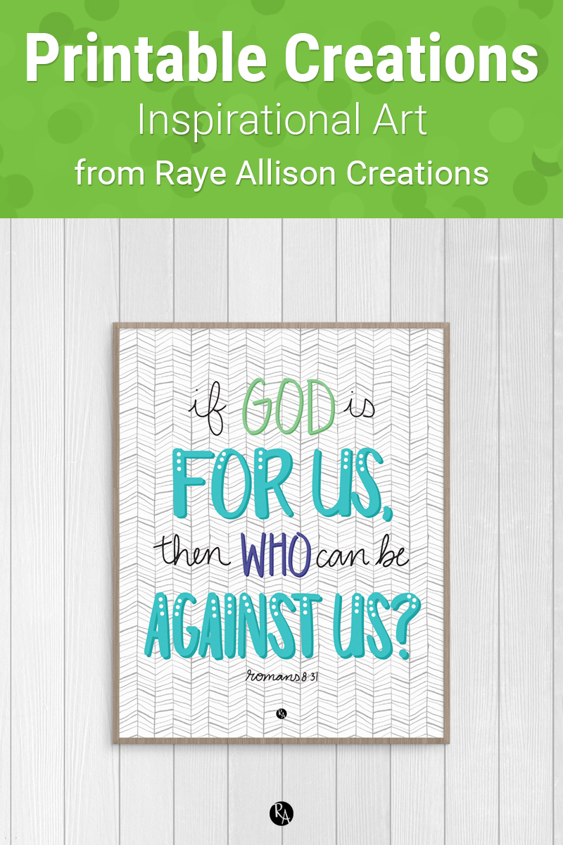 """If God is For Us Bible Verse Printable from Raye Allison Creations. This week's printable quote is, """"If God is for us, then who can be against us?"""" Printables are great for home or office decor, classrooms, church bulletin boards, and so much more!"""