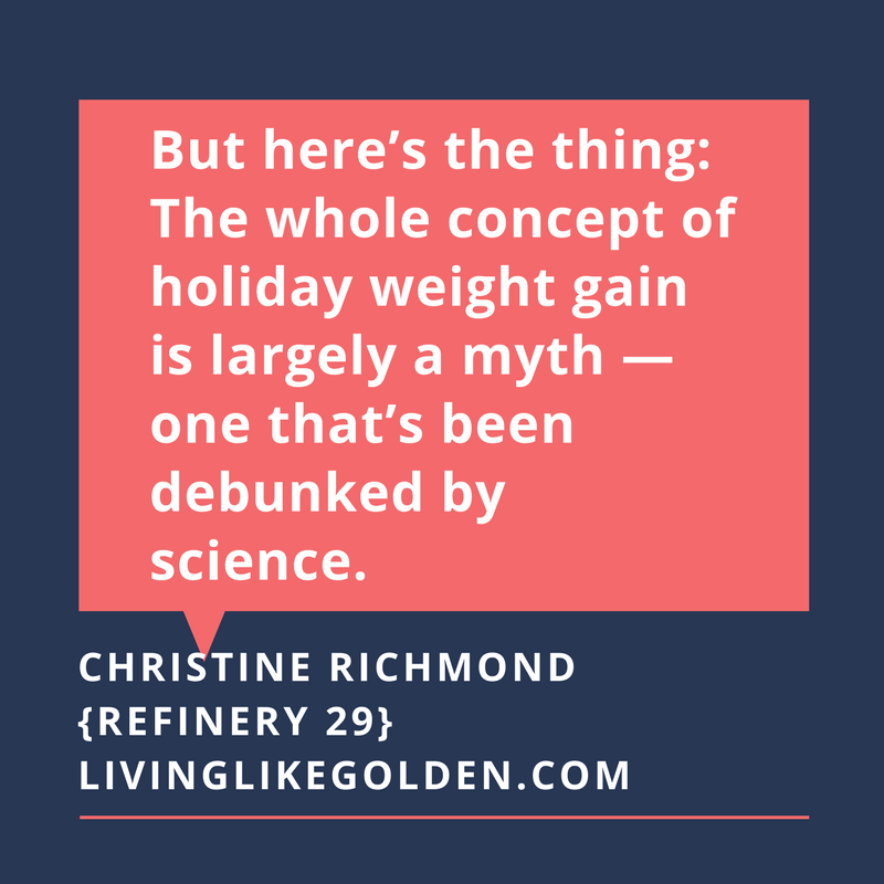 But here's the thing_ The whole concept of holiday weight gain is largely a myth — one that's been debunked by science..png