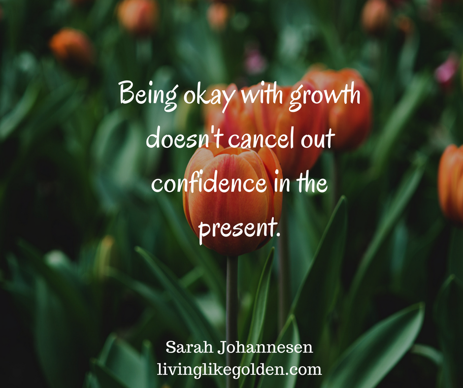 _Being okay with growth doesn't cancel out confidence in the present._ (4).png