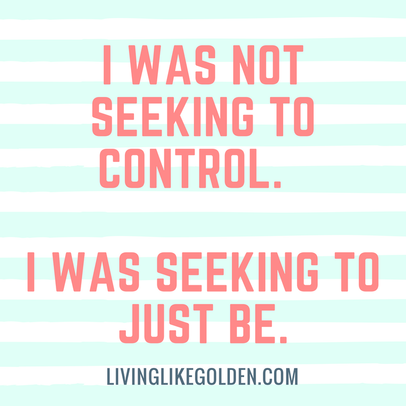 My mind was not bombarded by thoughts of food and exercise. I was not seeking to control. I was seeking to just be. _).png