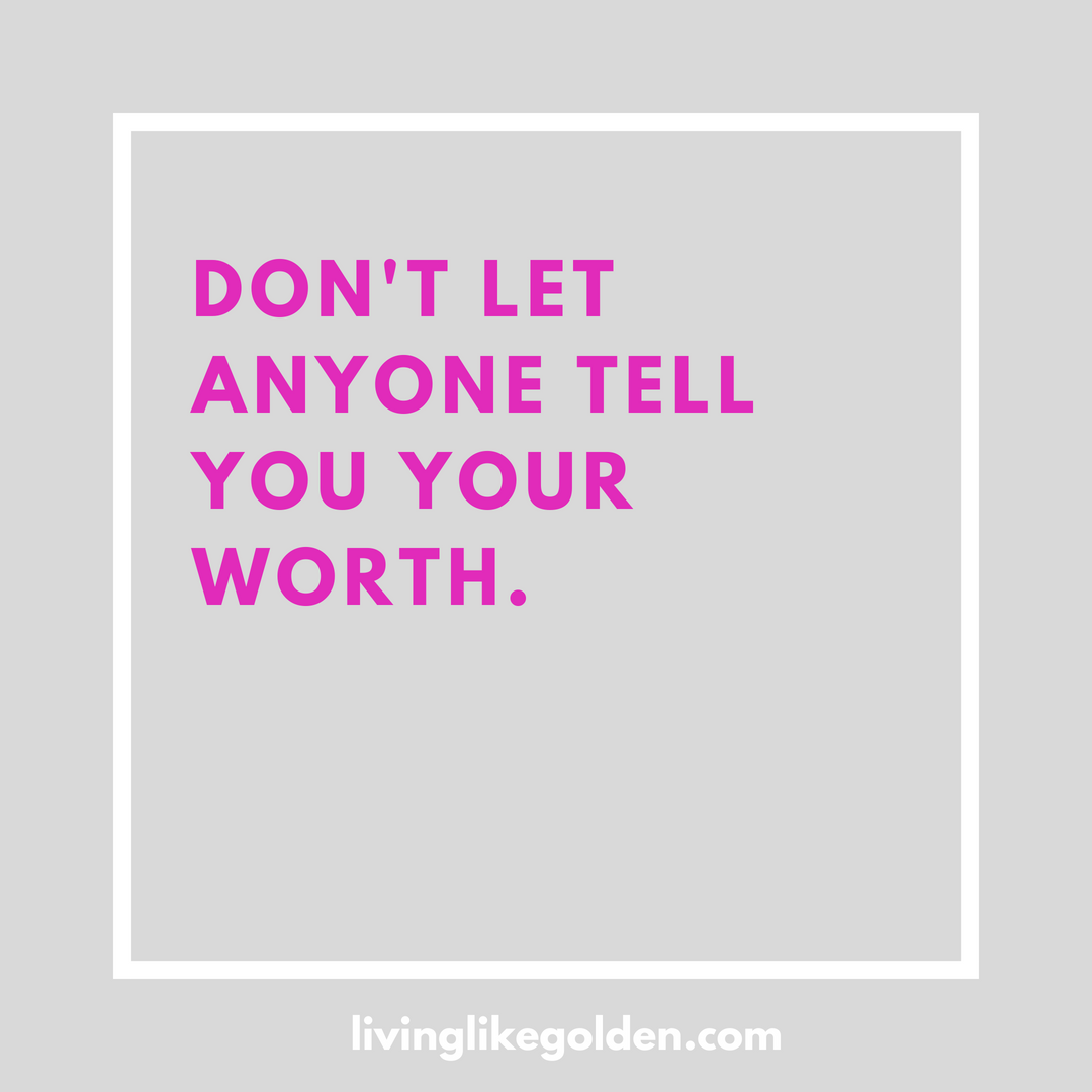 Don't let anyone tell you your worth..png