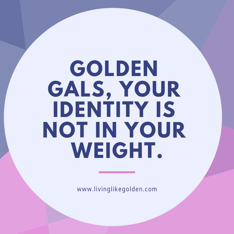 Golden gals, your identity is not in your weight. (1).png