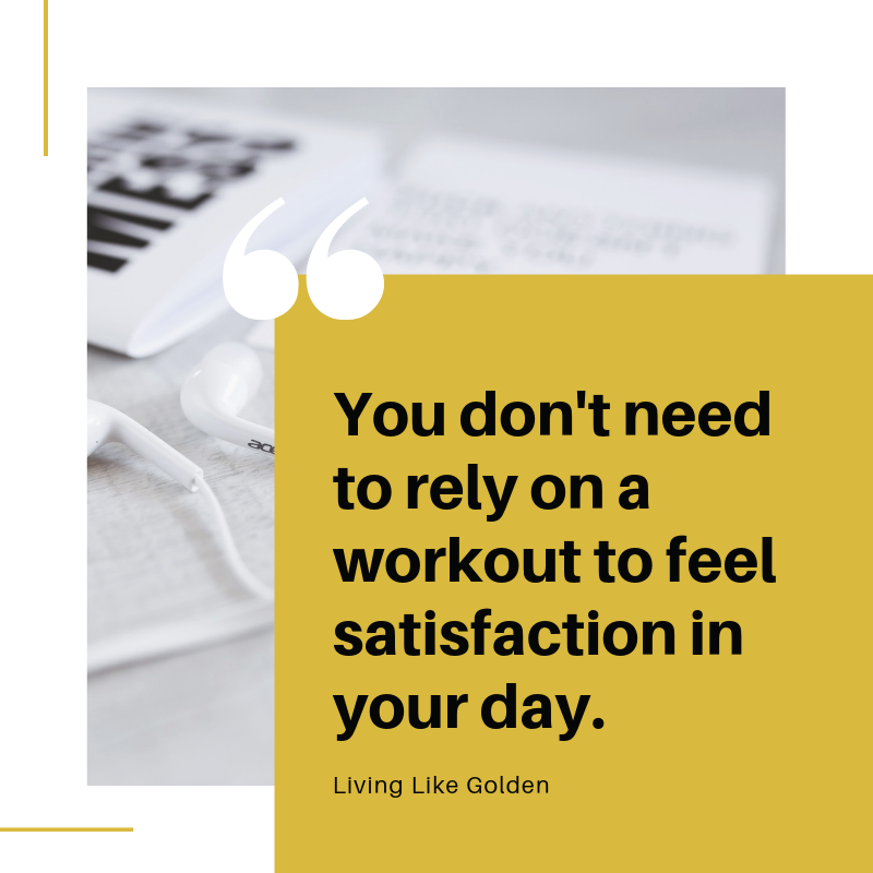 You don't need to rely on a workout to feel satisfaction in your day..png